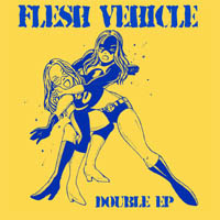 Flesh Vehicle - Double EP